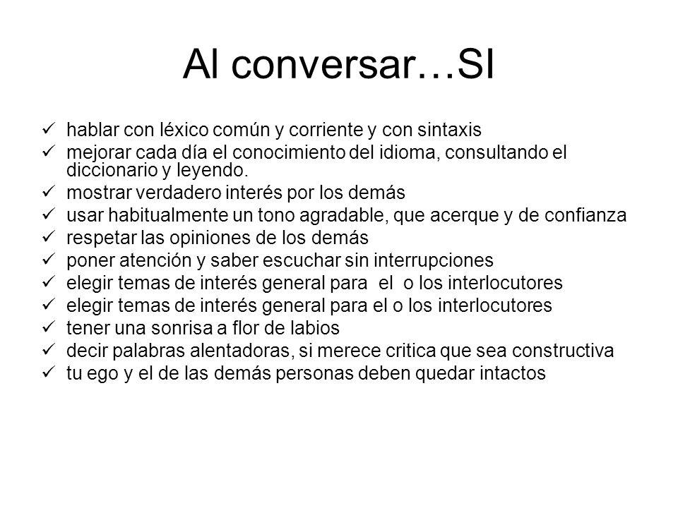 Al conversar…SI hablar con léxico común y corriente y con sintaxis