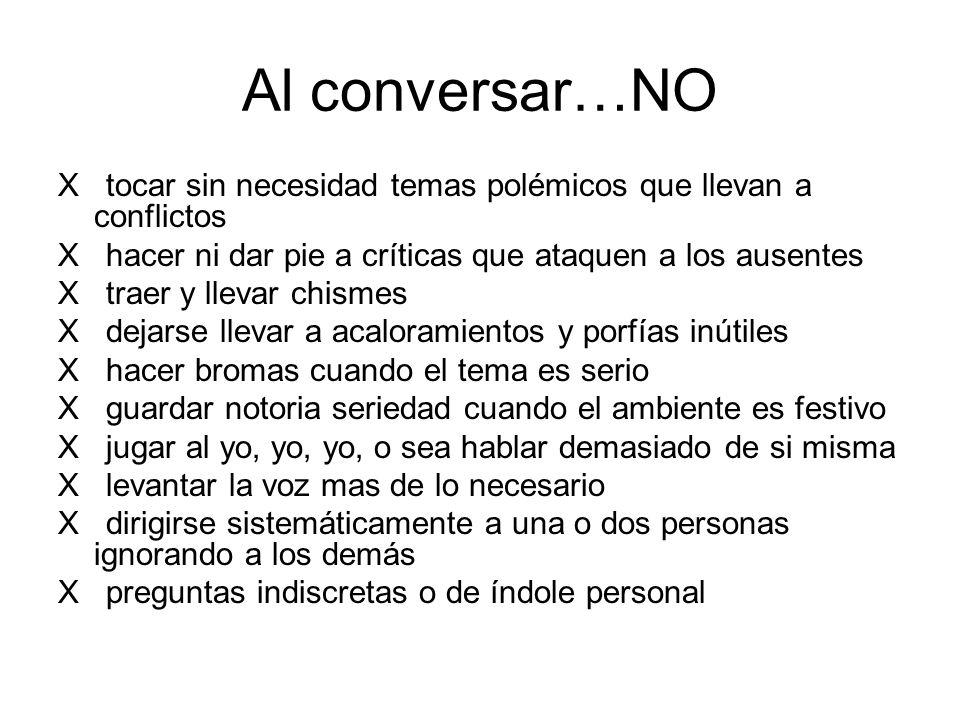 Al conversar…NO X tocar sin necesidad temas polémicos que llevan a conflictos. X hacer ni dar pie a críticas que ataquen a los ausentes.
