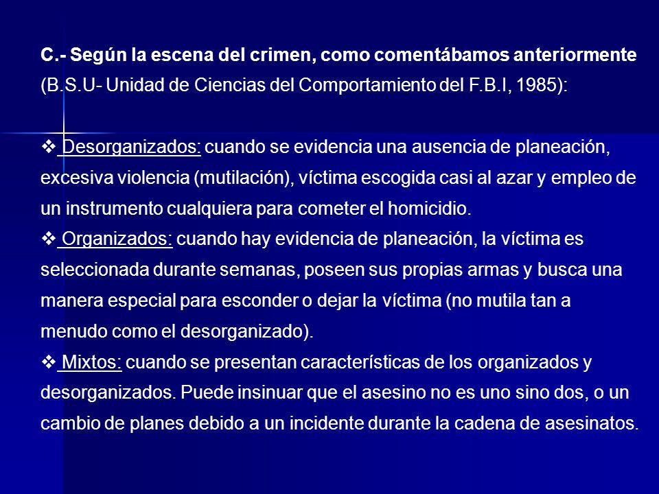 C. - Según la escena del crimen, como comentábamos anteriormente (B. S