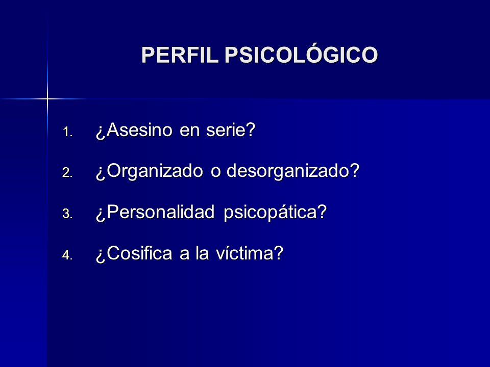 PERFIL PSICOLÓGICO ¿Asesino en serie ¿Organizado o desorganizado
