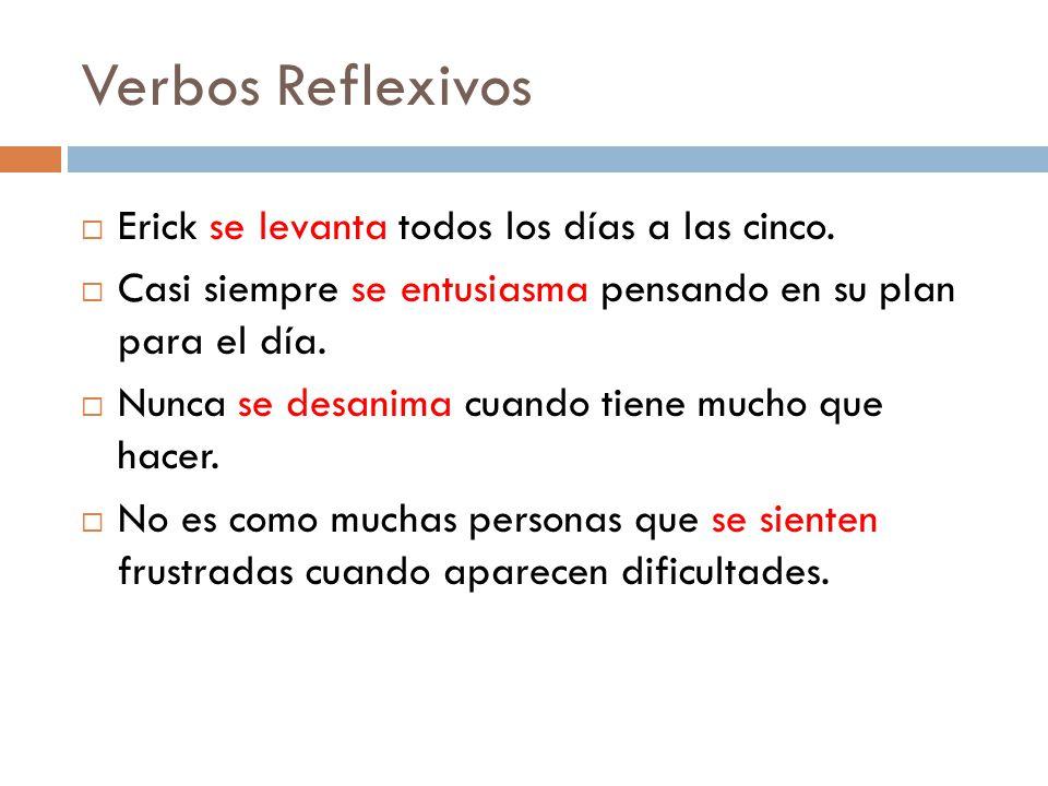 Verbos Reflexivos Erick se levanta todos los días a las cinco.