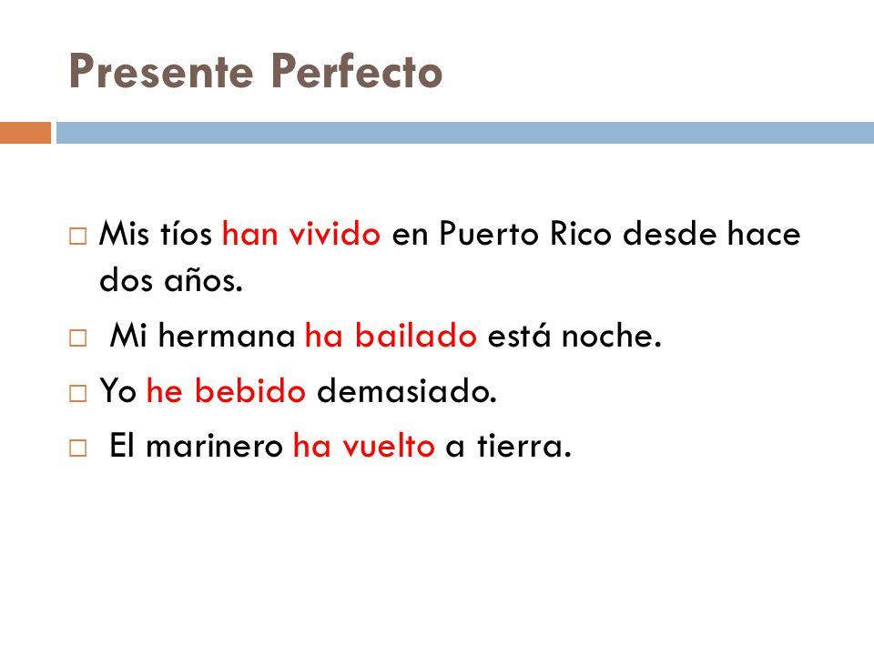 Presente Perfecto Mis tíos han vivido en Puerto Rico desde hace dos años. Mi hermana ha bailado está noche.