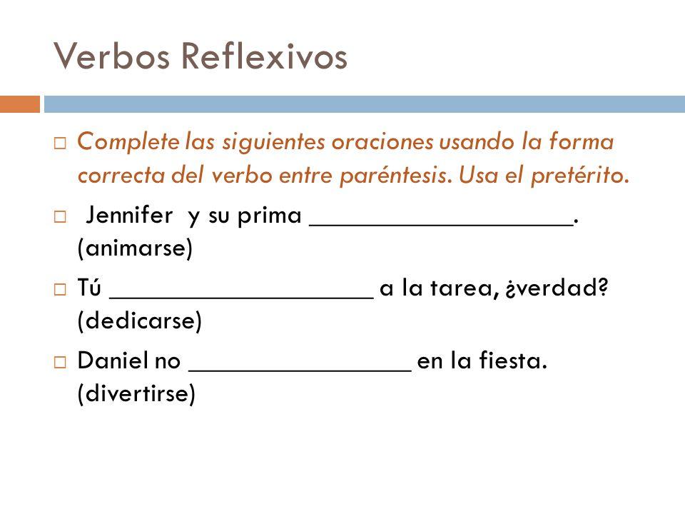 Verbos Reflexivos Complete las siguientes oraciones usando la forma correcta del verbo entre paréntesis. Usa el pretérito.