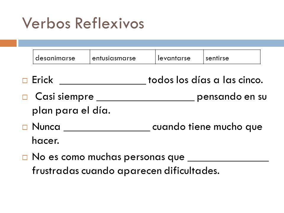 Verbos Reflexivos Erick _______________ todos los días a las cinco.