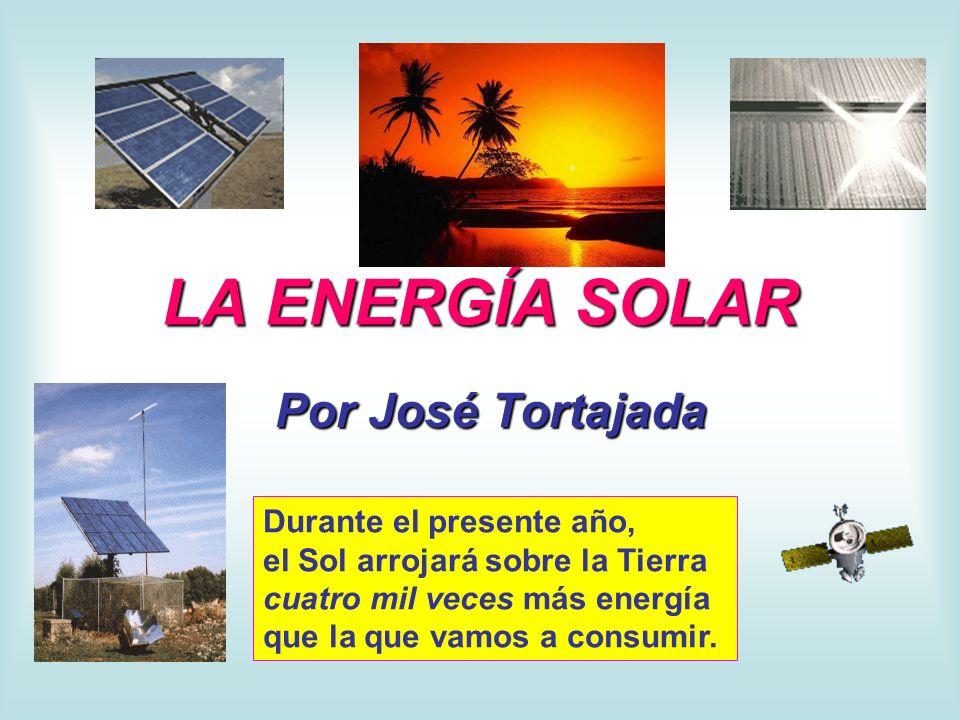 LA ENERGÍA SOLAR Por José Tortajada Durante el presente año,
