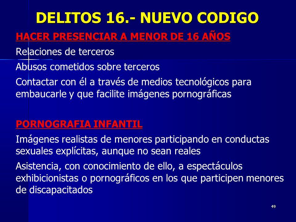 DELITOS 16.- NUEVO CODIGO HACER PRESENCIAR A MENOR DE 16 AÑOS