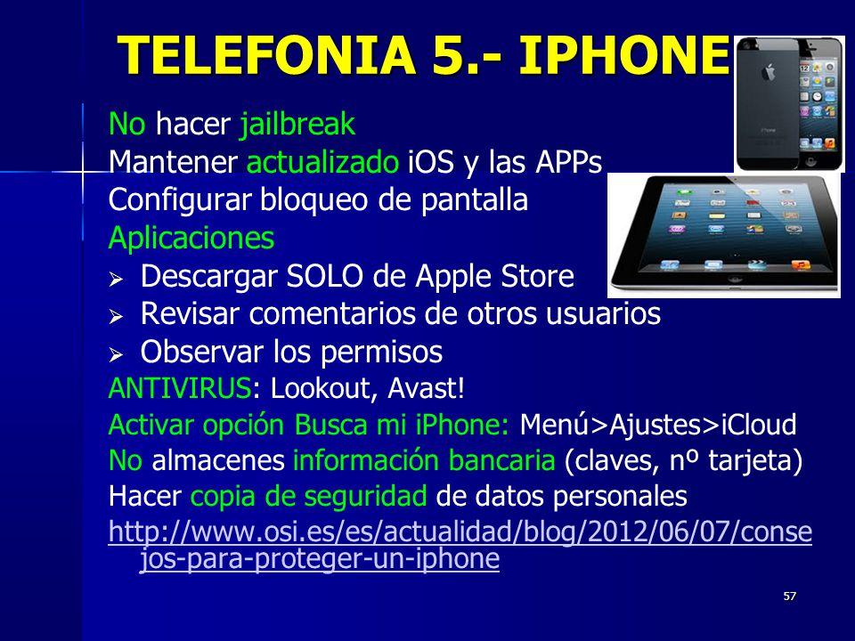 TELEFONIA 5.- IPHONE No hacer jailbreak. Mantener actualizado iOS y las APPs. Configurar bloqueo de pantalla.