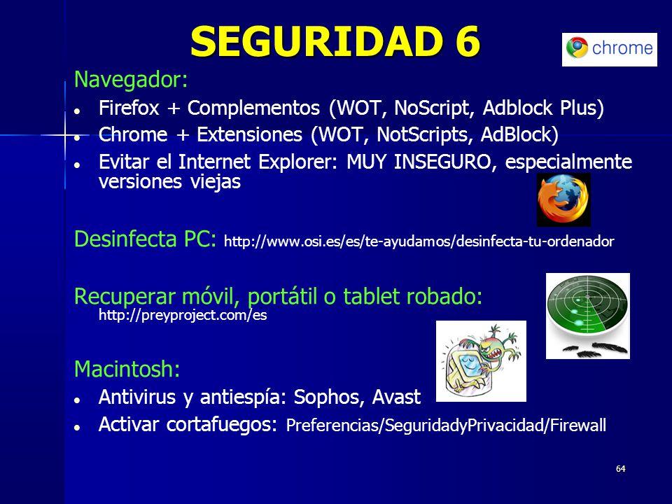 SEGURIDAD 6 Navegador: Firefox + Complementos (WOT, NoScript, Adblock Plus) Chrome + Extensiones (WOT, NotScripts, AdBlock)