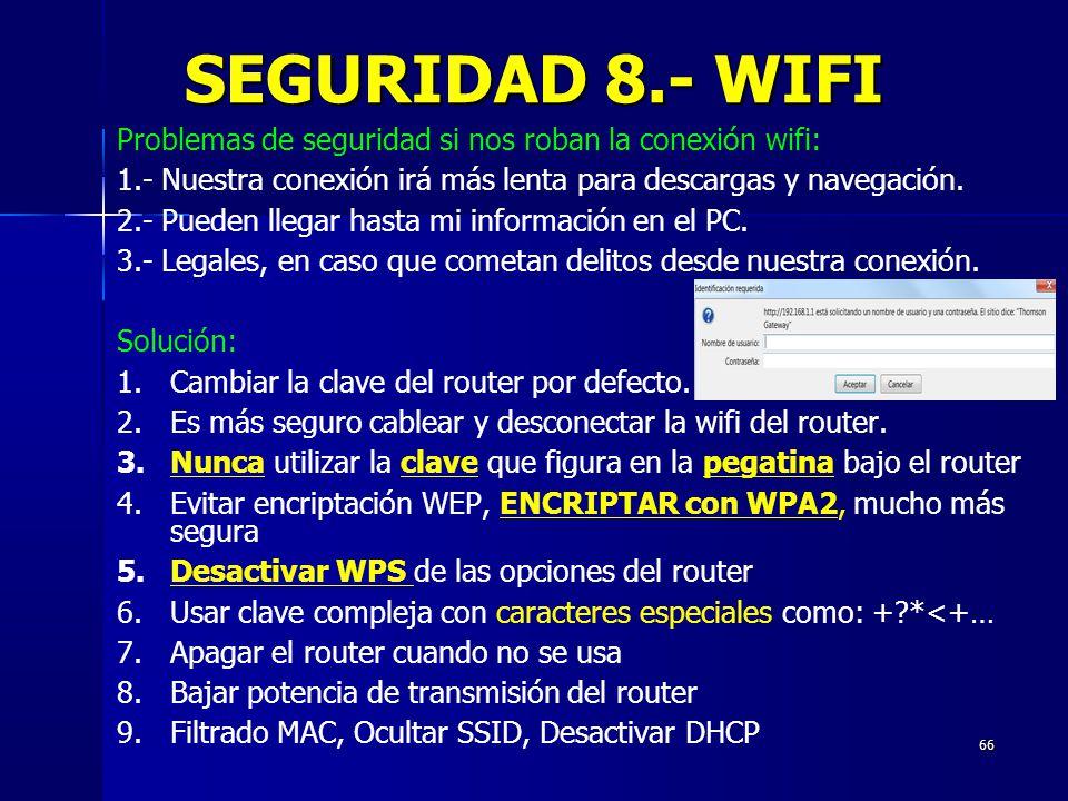 SEGURIDAD 8.- WIFI Problemas de seguridad si nos roban la conexión wifi: 1.- Nuestra conexión irá más lenta para descargas y navegación.