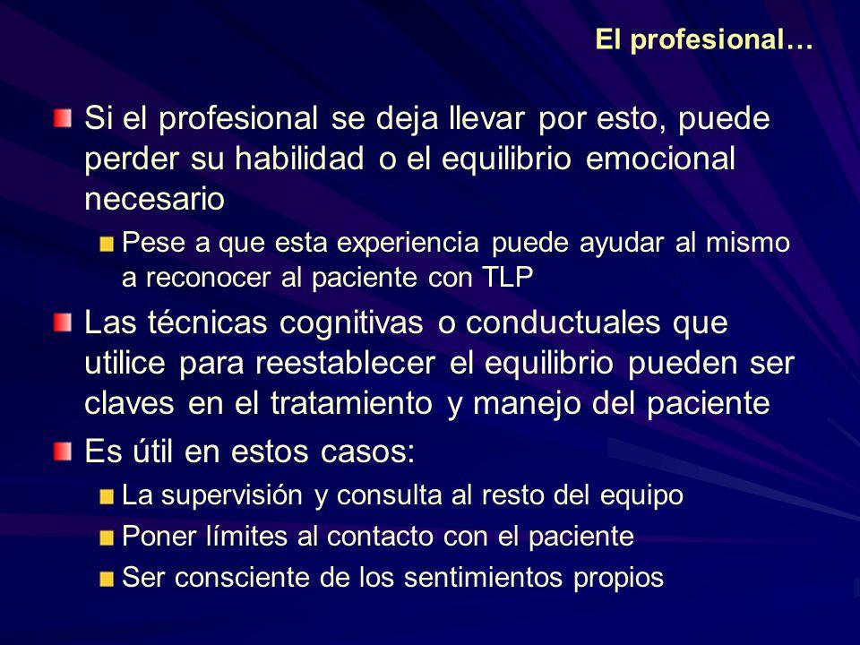 El profesional… Si el profesional se deja llevar por esto, puede perder su habilidad o el equilibrio emocional necesario.