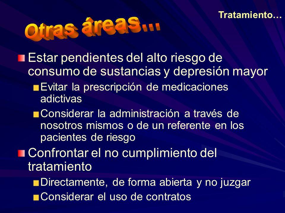 Tratamiento… Otras áreas... Estar pendientes del alto riesgo de consumo de sustancias y depresión mayor.