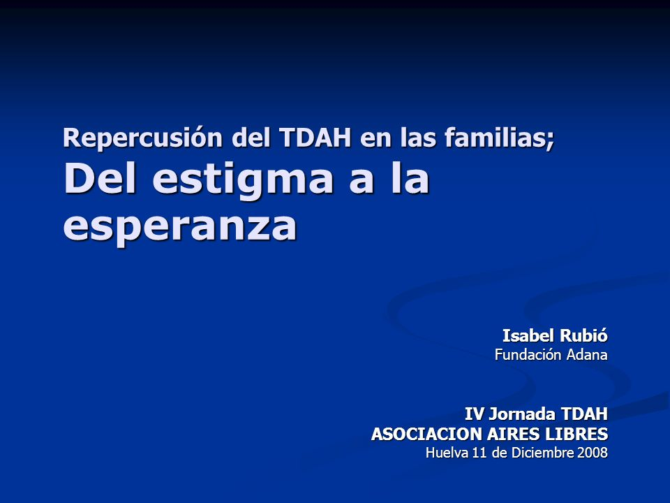 Repercusión del TDAH en las familias; Del estigma a la esperanza
