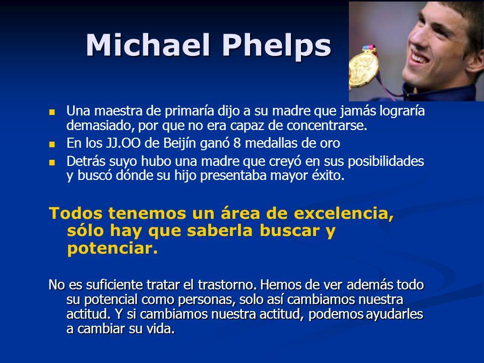 Michael Phelps Una maestra de primaría dijo a su madre que jamás lograría demasiado, por que no era capaz de concentrarse.