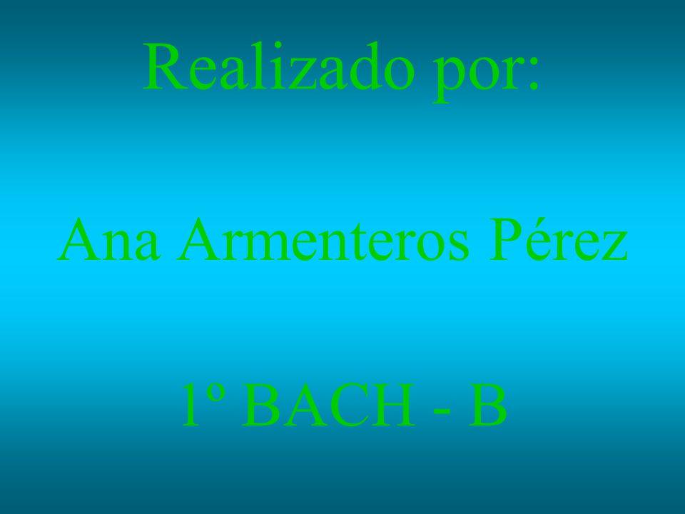 Realizado por: Ana Armenteros Pérez 1º BACH - B