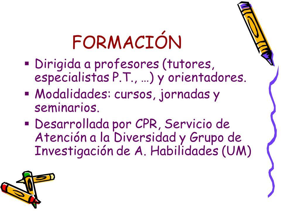 FORMACIÓN Dirigida a profesores (tutores, especialistas P.T., …) y orientadores. Modalidades: cursos, jornadas y seminarios.