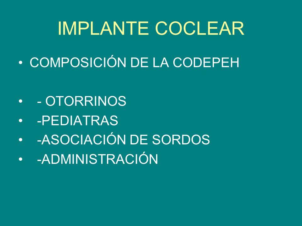 IMPLANTE COCLEAR COMPOSICIÓN DE LA CODEPEH - OTORRINOS -PEDIATRAS