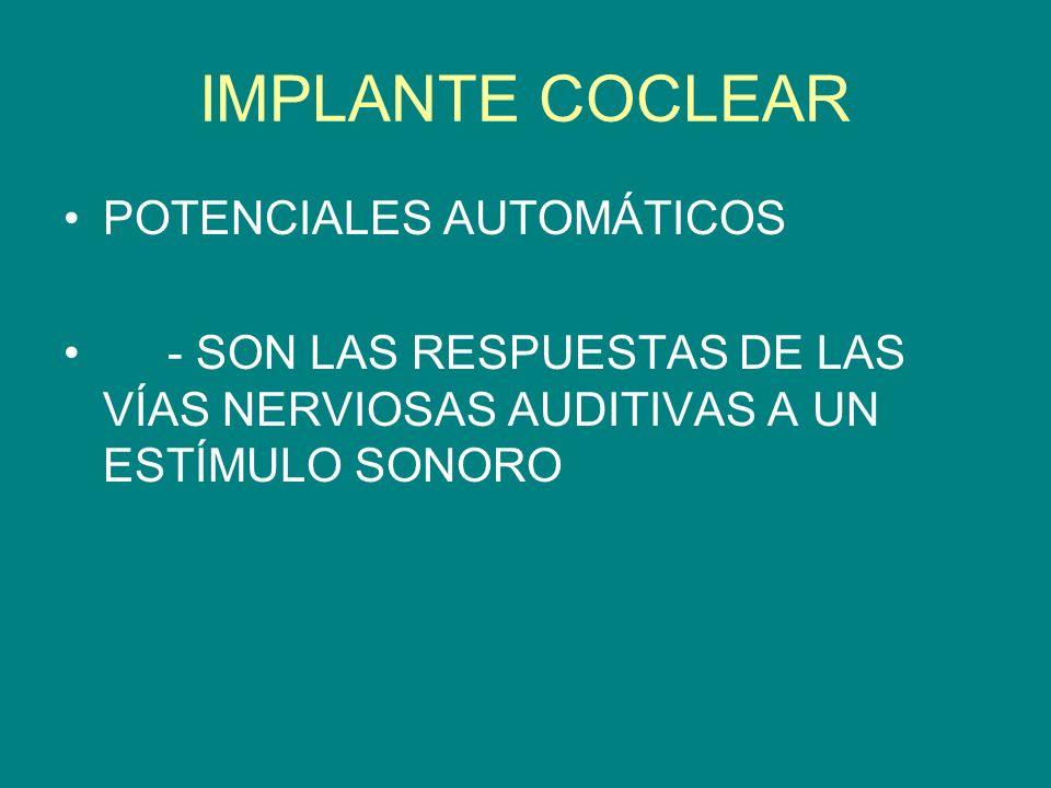 IMPLANTE COCLEAR POTENCIALES AUTOMÁTICOS