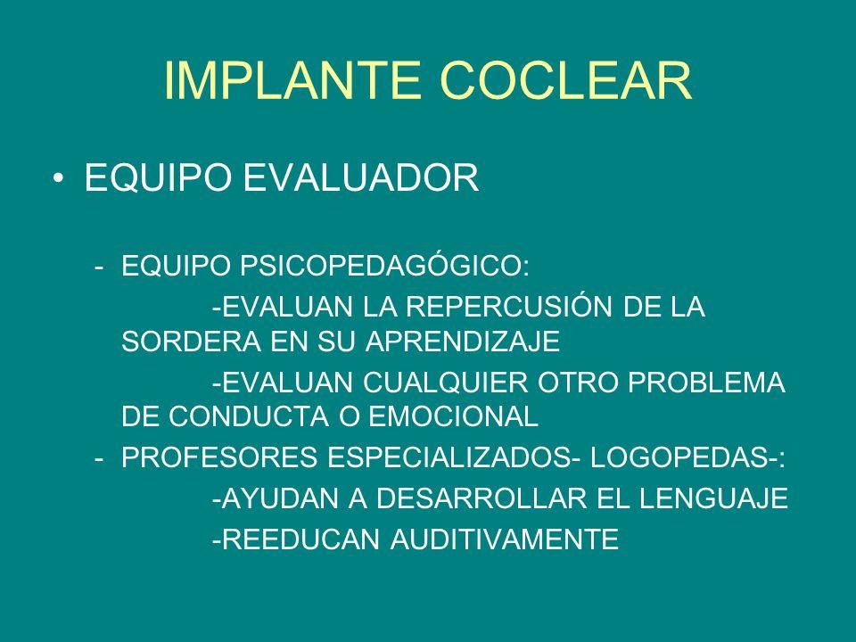 IMPLANTE COCLEAR EQUIPO EVALUADOR EQUIPO PSICOPEDAGÓGICO:
