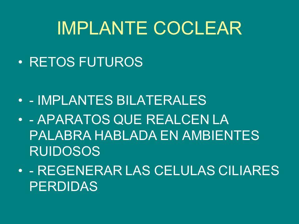 IMPLANTE COCLEAR RETOS FUTUROS - IMPLANTES BILATERALES