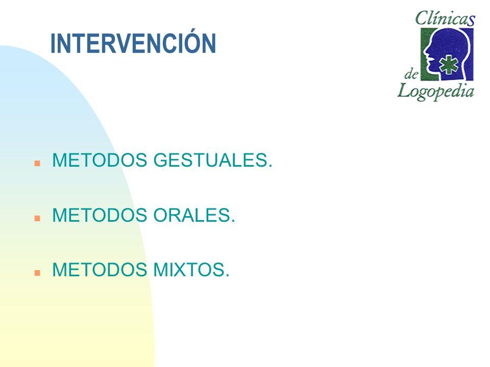 INTERVENCIÓN METODOS GESTUALES. METODOS ORALES. METODOS MIXTOS.