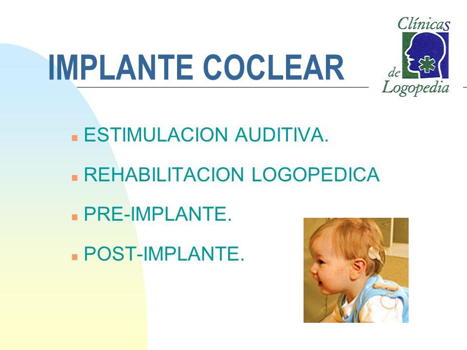 IMPLANTE COCLEAR ESTIMULACION AUDITIVA. REHABILITACION LOGOPEDICA