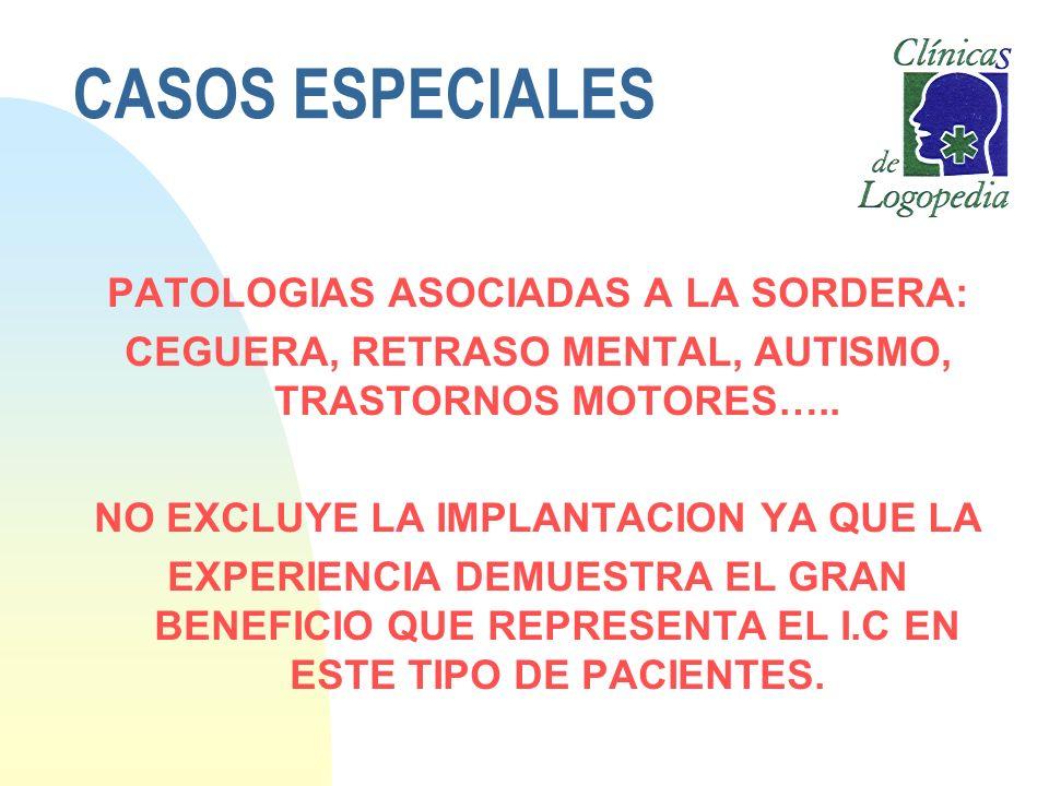 CASOS ESPECIALES PATOLOGIAS ASOCIADAS A LA SORDERA: