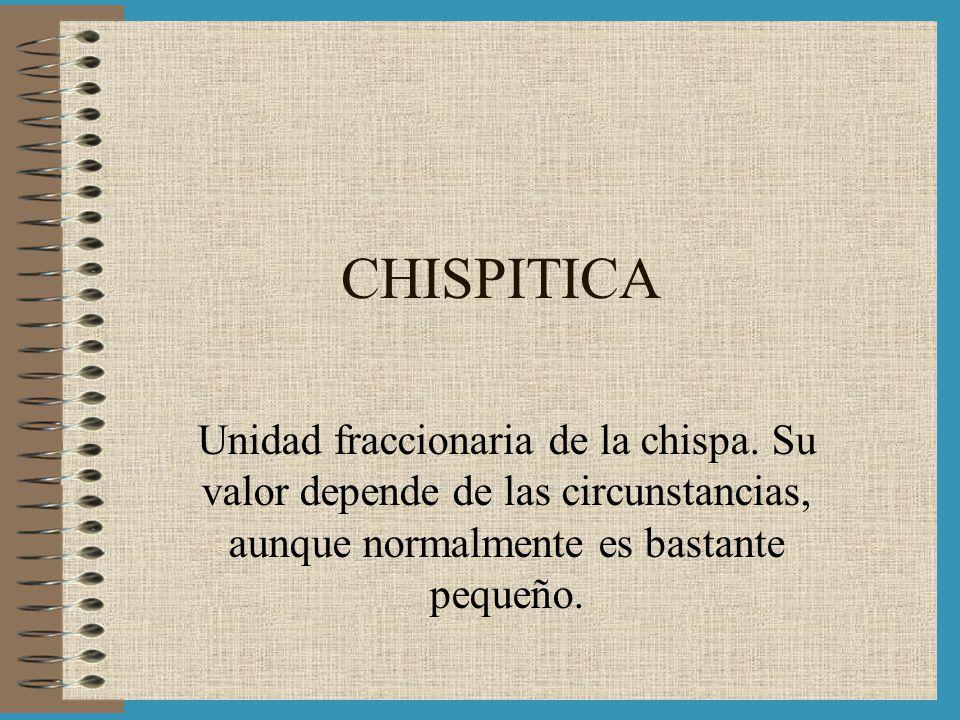 CHISPITICA Unidad fraccionaria de la chispa.