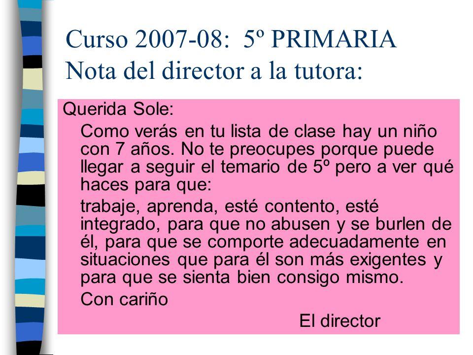 Curso 2007-08: 5º PRIMARIA Nota del director a la tutora: