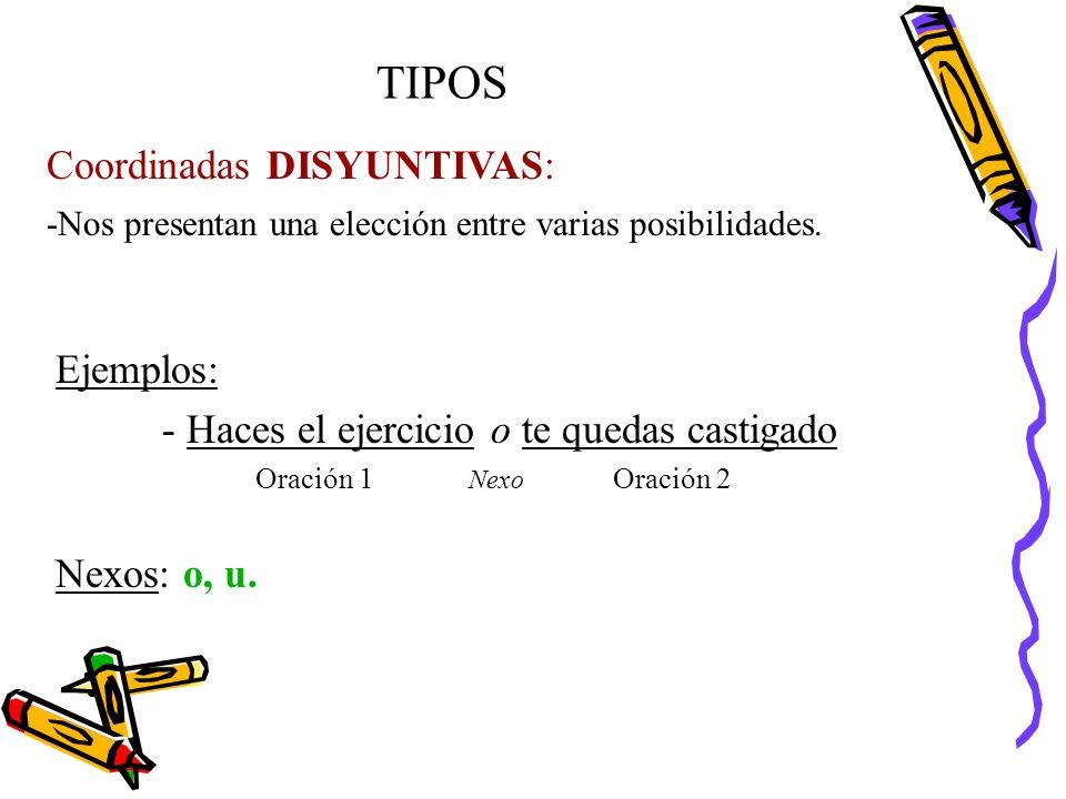 TIPOS Coordinadas DISYUNTIVAS: Ejemplos: