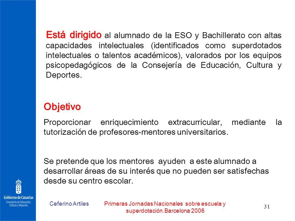 Está dirigido al alumnado de la ESO y Bachillerato con altas capacidades intelectuales (identificados como superdotados intelectuales o talentos académicos), valorados por los equipos psicopedagógicos de la Consejería de Educación, Cultura y Deportes.