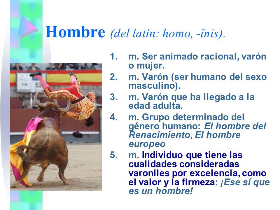 Hombre (del latin: homo, -ĭnis).