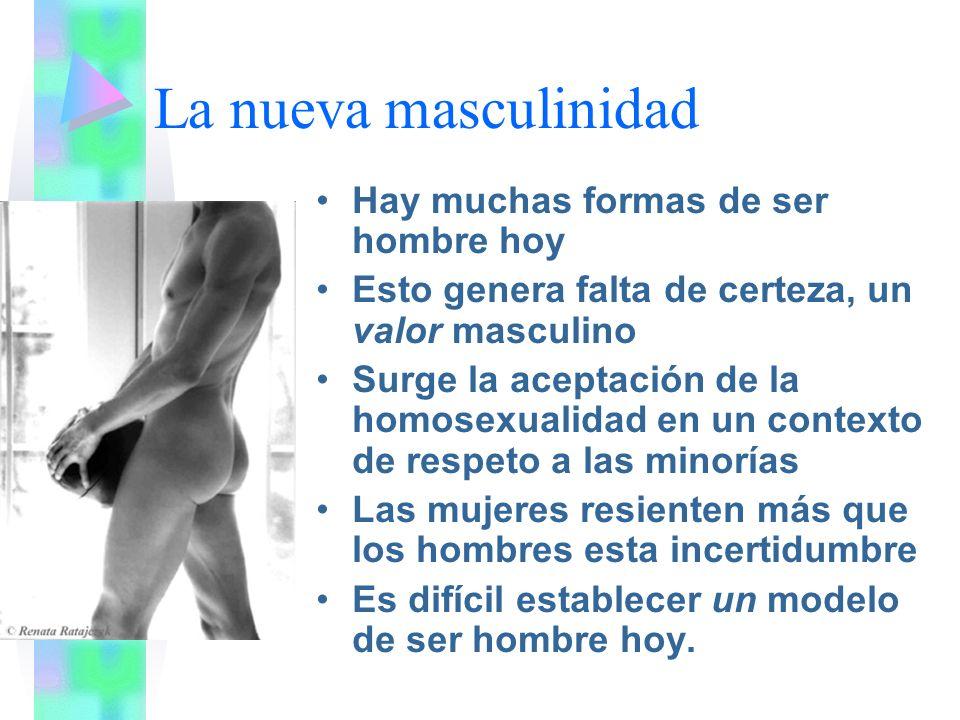 La nueva masculinidad Hay muchas formas de ser hombre hoy