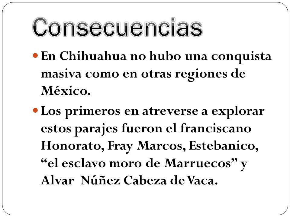 ConsecuenciasEn Chihuahua no hubo una conquista masiva como en otras regiones de México.