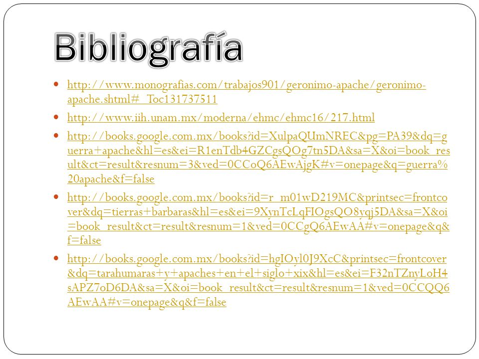Bibliografía http://www.monografias.com/trabajos901/geronimo-apache/geronimo- apache.shtml#_Toc131737511.