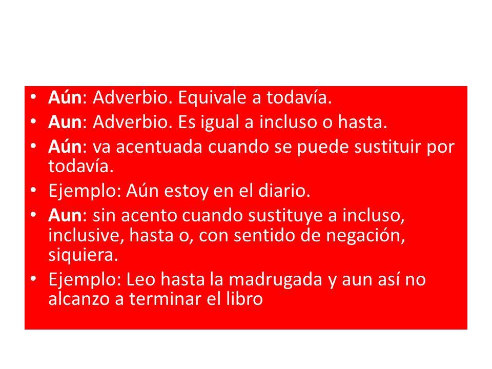 Aún: Adverbio. Equivale a todavía.