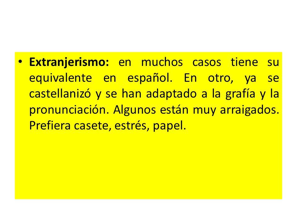 Extranjerismo: en muchos casos tiene su equivalente en español