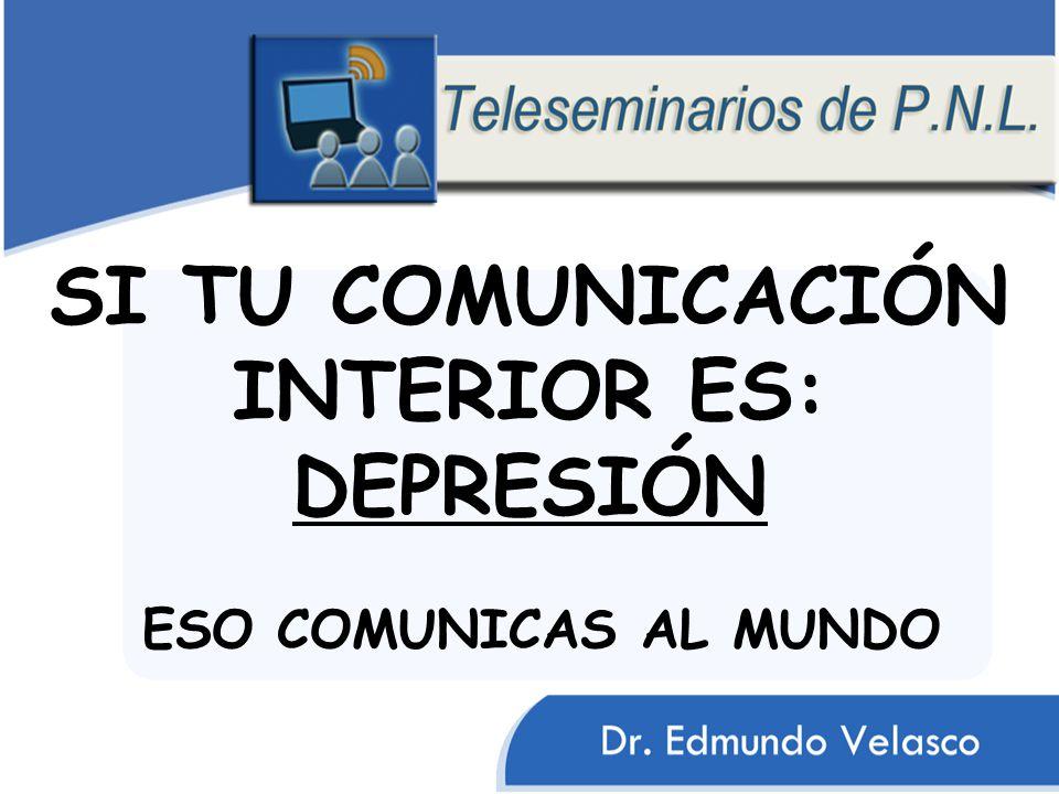 SI TU COMUNICACIÓN INTERIOR ES: DEPRESIÓN ESO COMUNICAS AL MUNDO