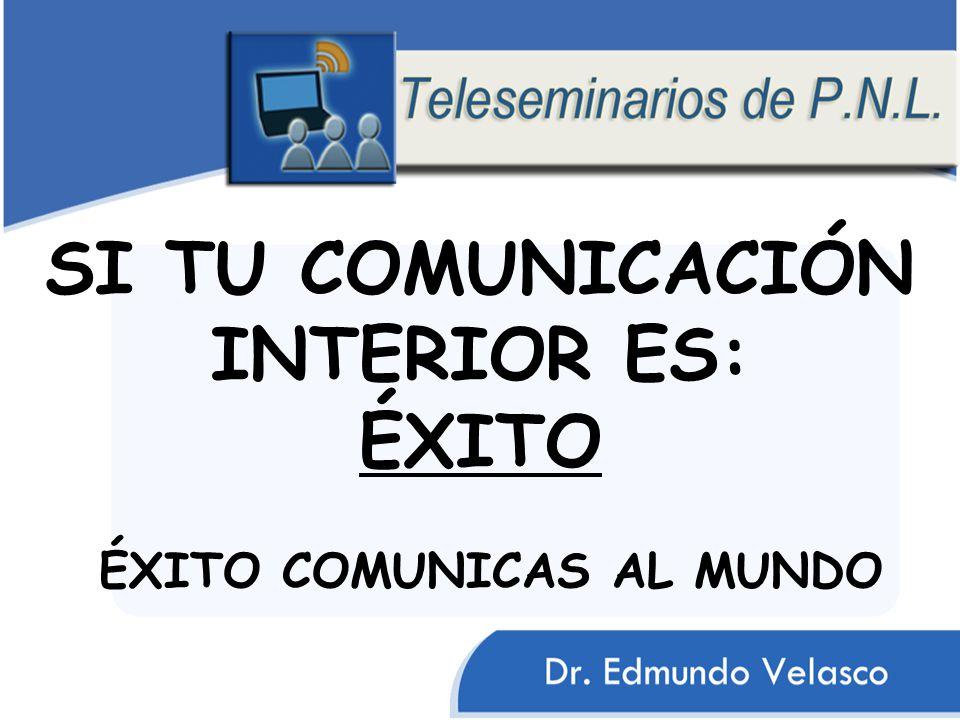 SI TU COMUNICACIÓN INTERIOR ES: ÉXITO ÉXITO COMUNICAS AL MUNDO