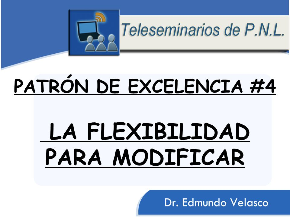 PATRÓN DE EXCELENCIA #4 LA FLEXIBILIDAD PARA MODIFICAR