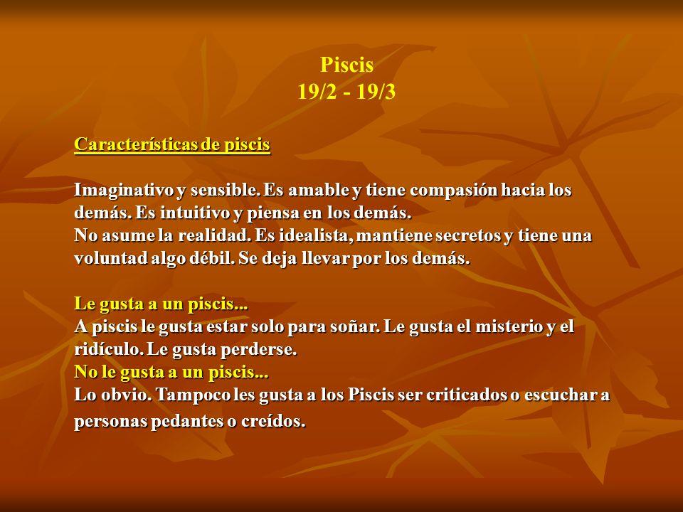 Piscis 19/2 - 19/3 Características de piscis