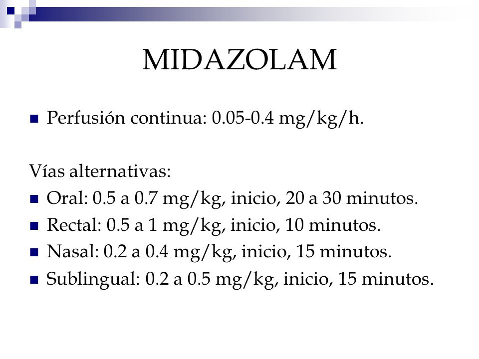 MIDAZOLAM Perfusión continua: 0.05-0.4 mg/kg/h. Vías alternativas: