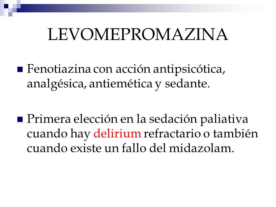 LEVOMEPROMAZINA Fenotiazina con acción antipsicótica, analgésica, antiemética y sedante.