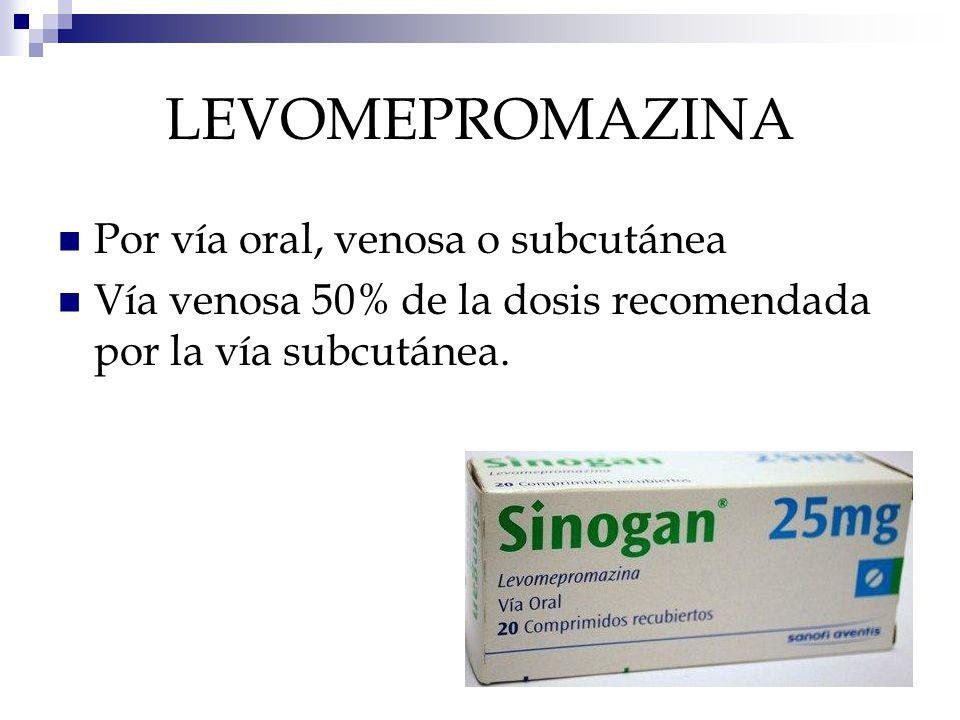 LEVOMEPROMAZINA Por vía oral, venosa o subcutánea