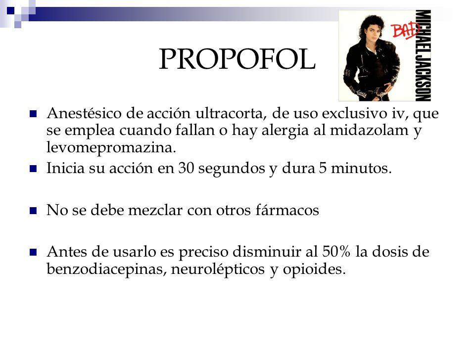PROPOFOL Anestésico de acción ultracorta, de uso exclusivo iv, que se emplea cuando fallan o hay alergia al midazolam y levomepromazina.