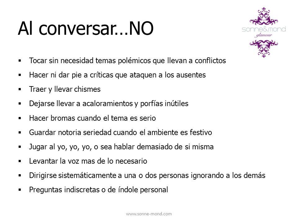Al conversar…NO Tocar sin necesidad temas polémicos que llevan a conflictos. Hacer ni dar pie a críticas que ataquen a los ausentes.