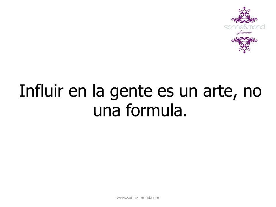 Influir en la gente es un arte, no una formula.