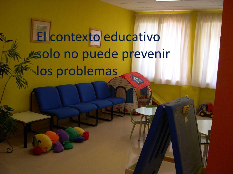 El contexto educativo solo no puede prevenir los problemas
