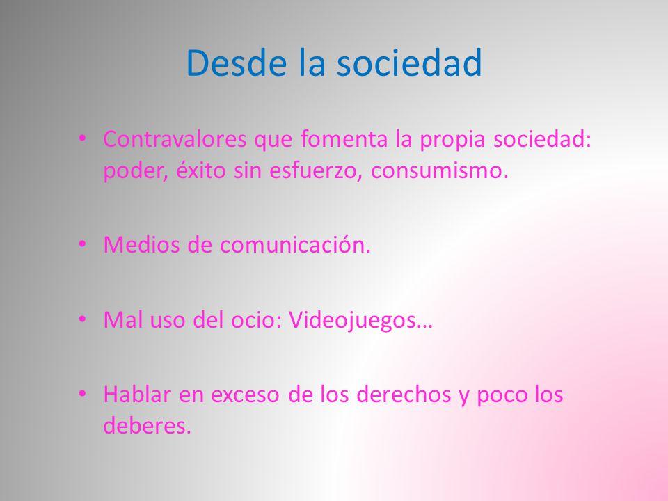 Desde la sociedad Contravalores que fomenta la propia sociedad: poder, éxito sin esfuerzo, consumismo.