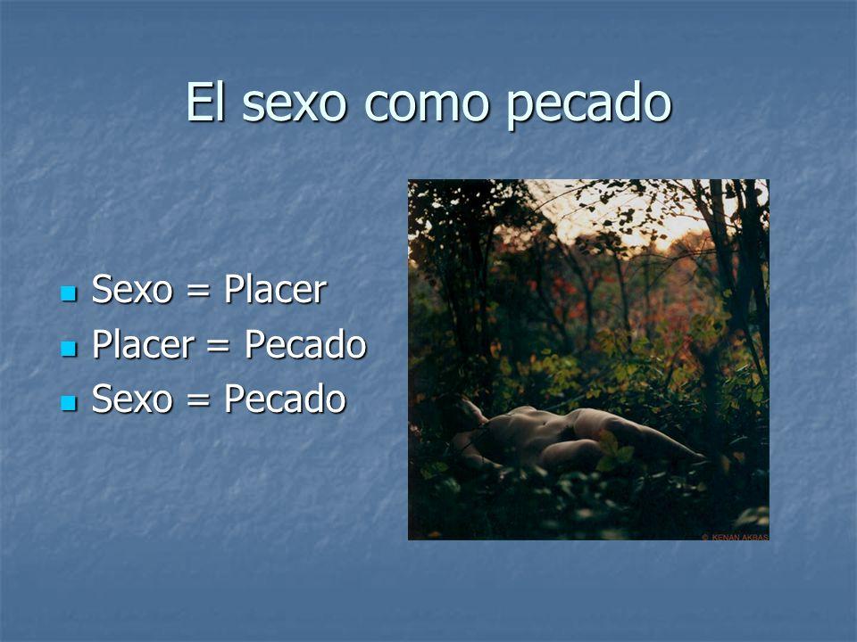El sexo como pecado Sexo = Placer Placer = Pecado Sexo = Pecado