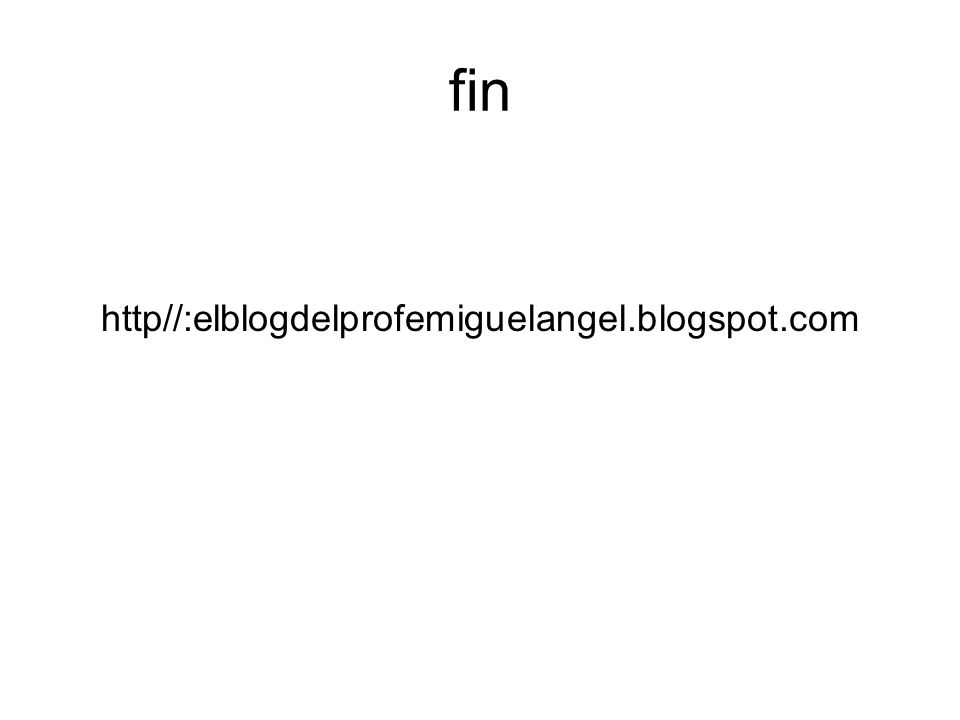 fin http//:elblogdelprofemiguelangel.blogspot.com